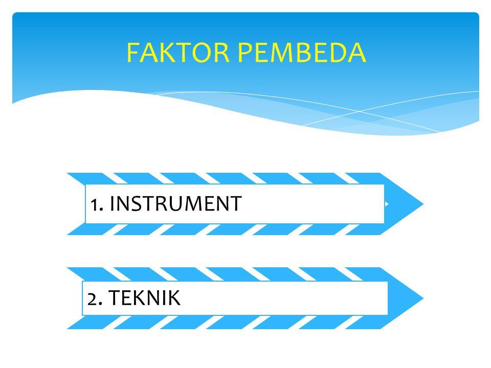 FAKTOR PEMBEDA 1. INSTRUMENT 2. TEKNIK