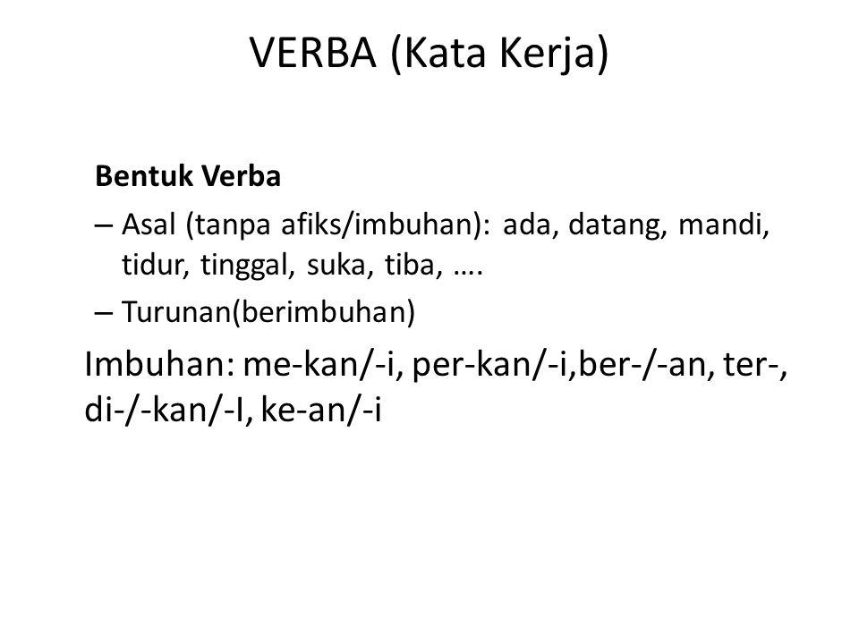 VERBA (Kata Kerja) Bentuk Verba. Asal (tanpa afiks/imbuhan): ada, datang, mandi, tidur, tinggal, suka, tiba, ….