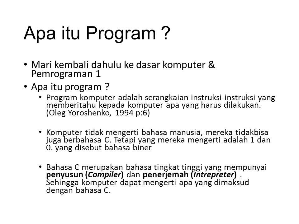 Apa itu Program Mari kembali dahulu ke dasar komputer & Pemrograman 1. Apa itu program