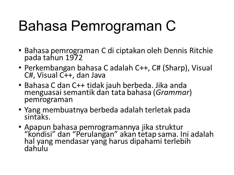 Bahasa Pemrograman C Bahasa pemrograman C di ciptakan oleh Dennis Ritchie pada tahun 1972.