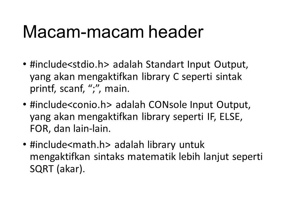 Macam-macam header #include<stdio.h> adalah Standart Input Output, yang akan mengaktifkan library C seperti sintak printf, scanf, ; , main.