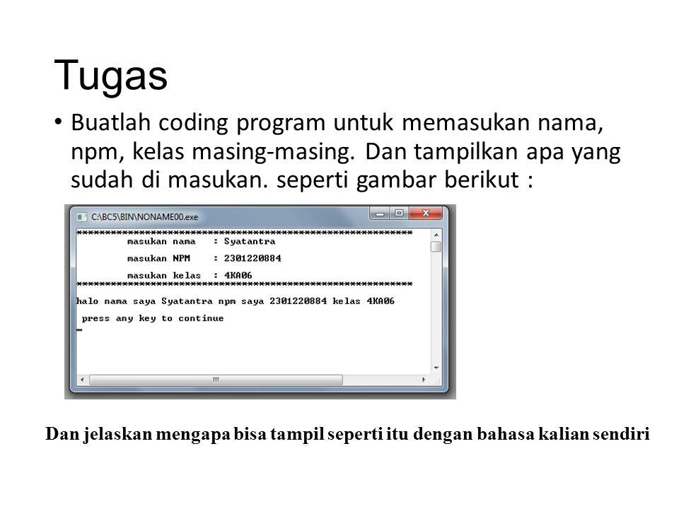 Tugas Buatlah coding program untuk memasukan nama, npm, kelas masing-masing. Dan tampilkan apa yang sudah di masukan. seperti gambar berikut :