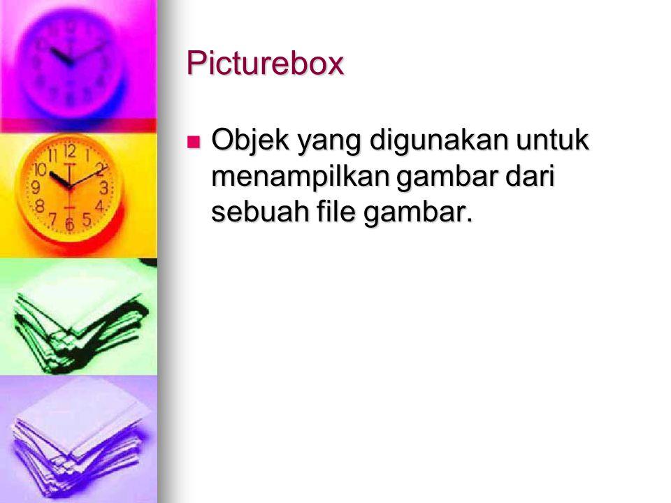 Picturebox Objek yang digunakan untuk menampilkan gambar dari sebuah file gambar.