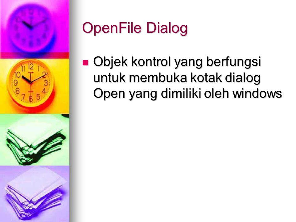 OpenFile Dialog Objek kontrol yang berfungsi untuk membuka kotak dialog Open yang dimiliki oleh windows.