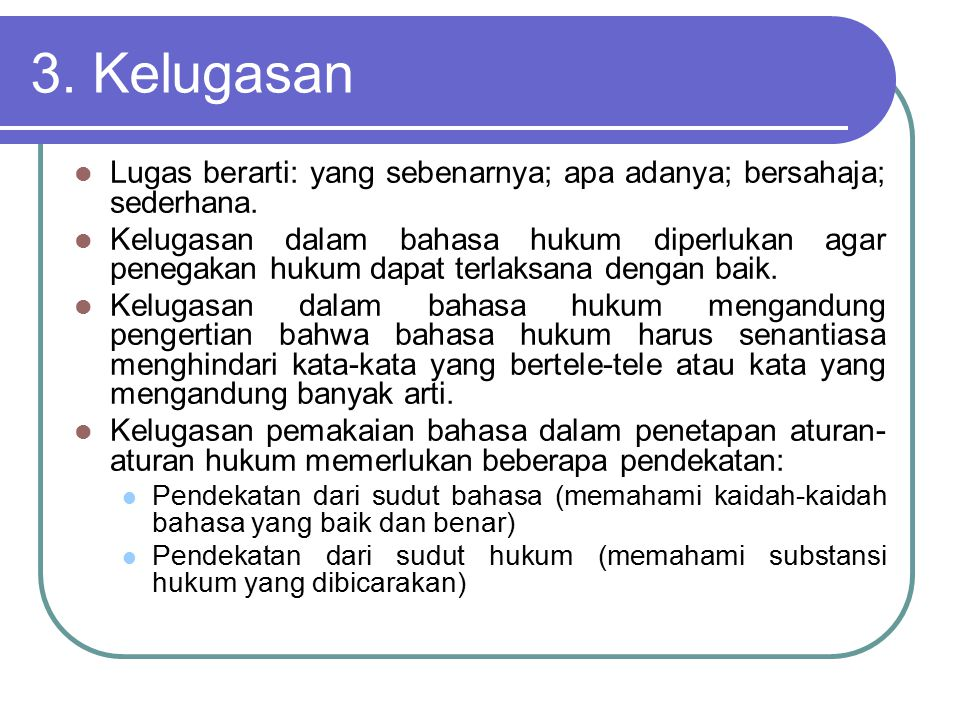 3. Kelugasan Lugas berarti: yang sebenarnya; apa adanya; bersahaja; sederhana.