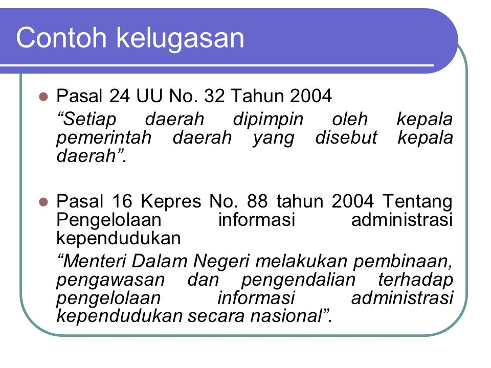 Contoh kelugasan Pasal 24 UU No. 32 Tahun 2004