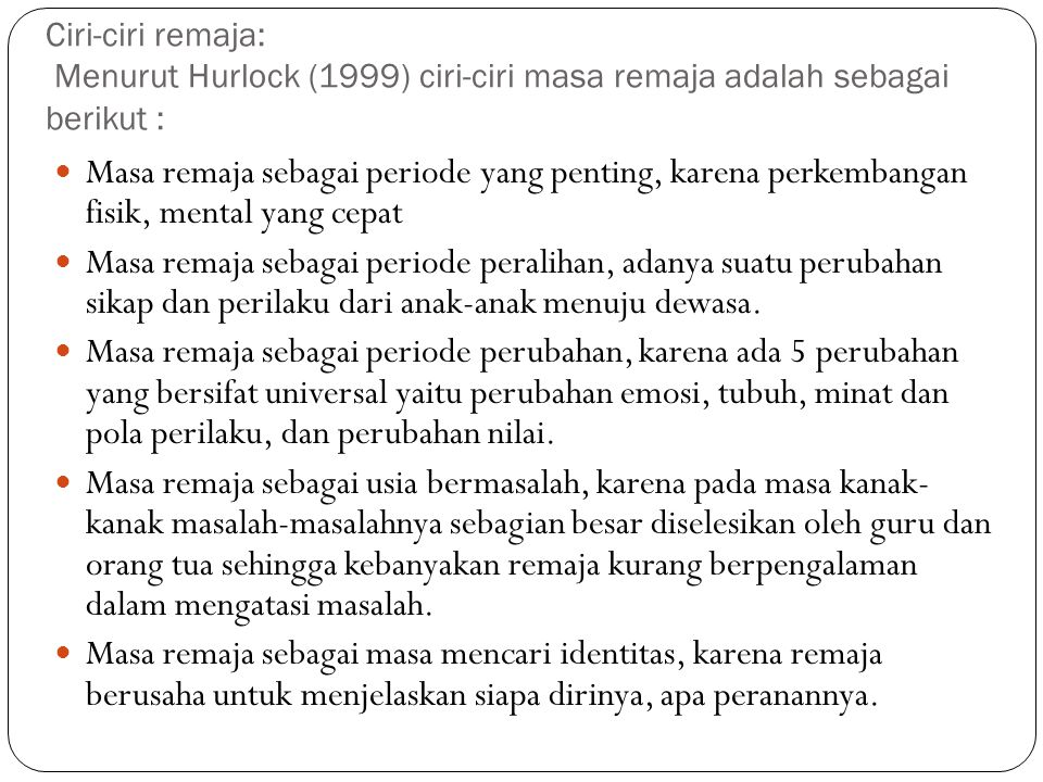 Ciri-ciri remaja: Menurut Hurlock (1999) ciri-ciri masa remaja adalah sebagai berikut :