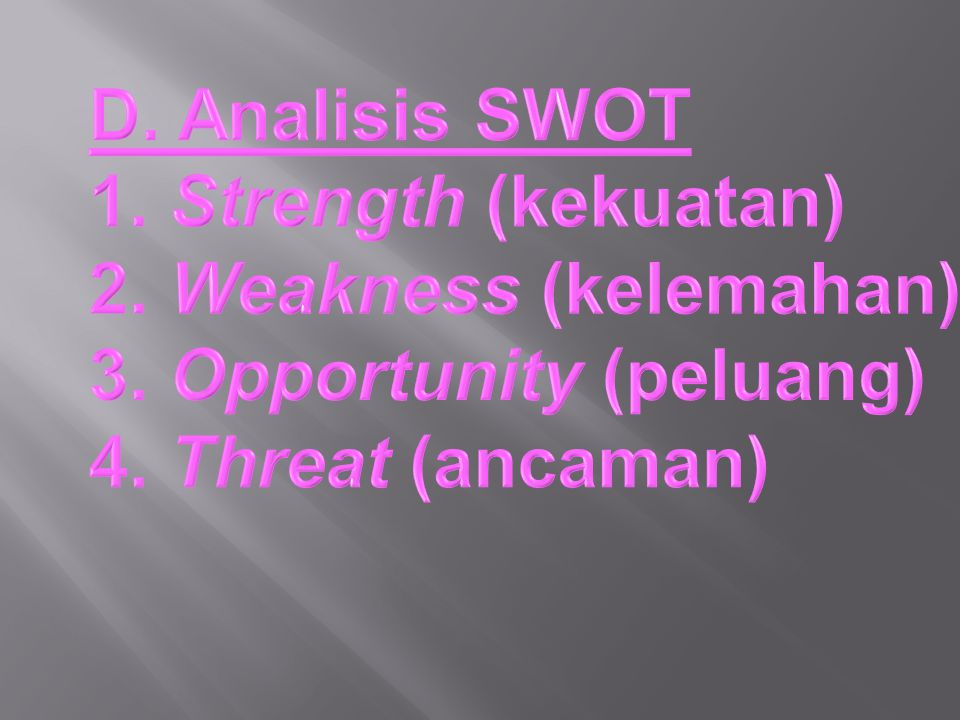 D. Analisis SWOT 1. Strength (kekuatan) 2. Weakness (kelemahan) 3.