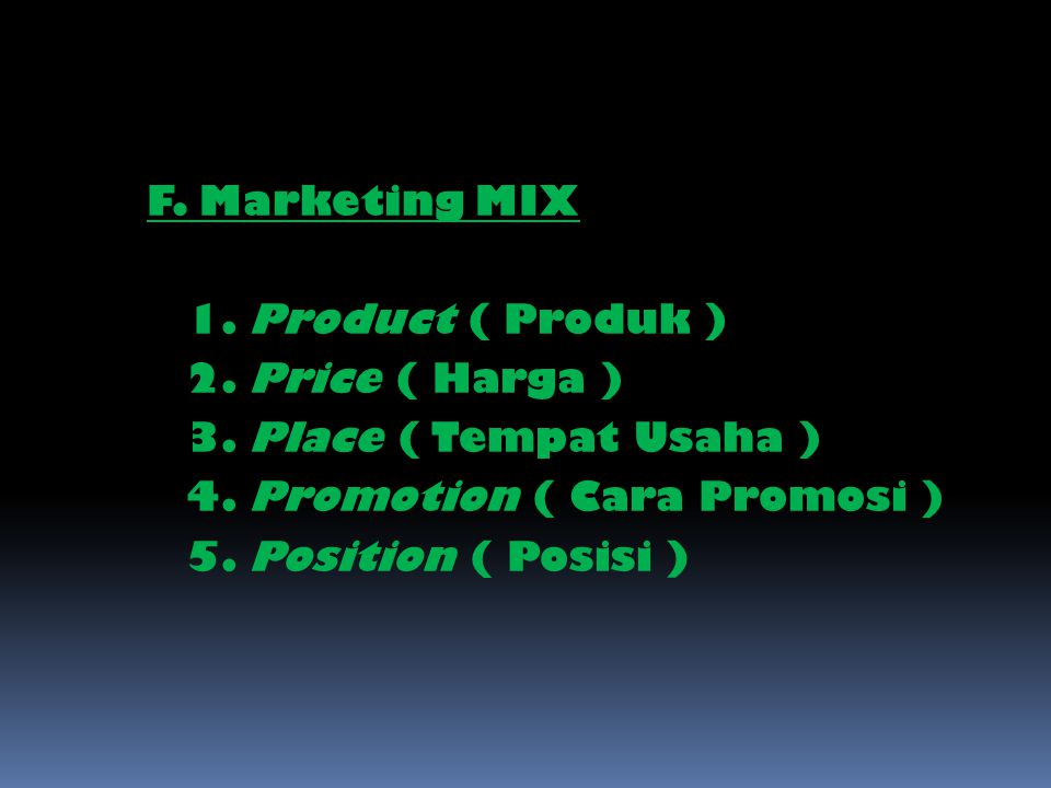 F. Marketing MIX 1. Product ( Produk ) 2. Price ( Harga ) 3. Place ( Tempat Usaha ) 4. Promotion ( Cara Promosi )