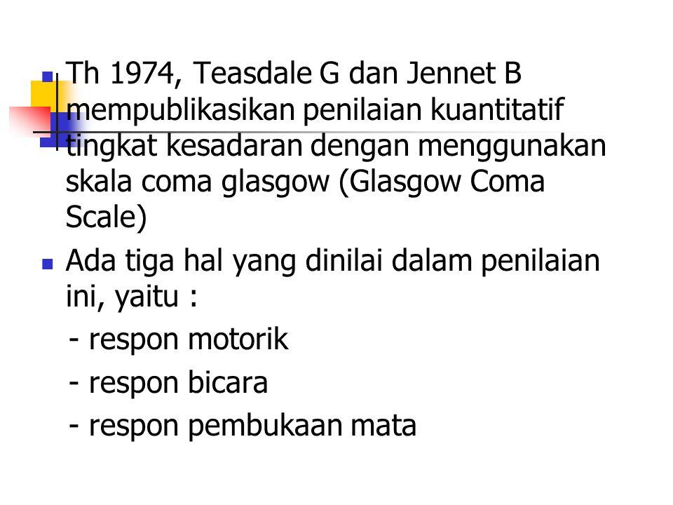 Th 1974, Teasdale G dan Jennet B mempublikasikan penilaian kuantitatif tingkat kesadaran dengan menggunakan skala coma glasgow (Glasgow Coma Scale)