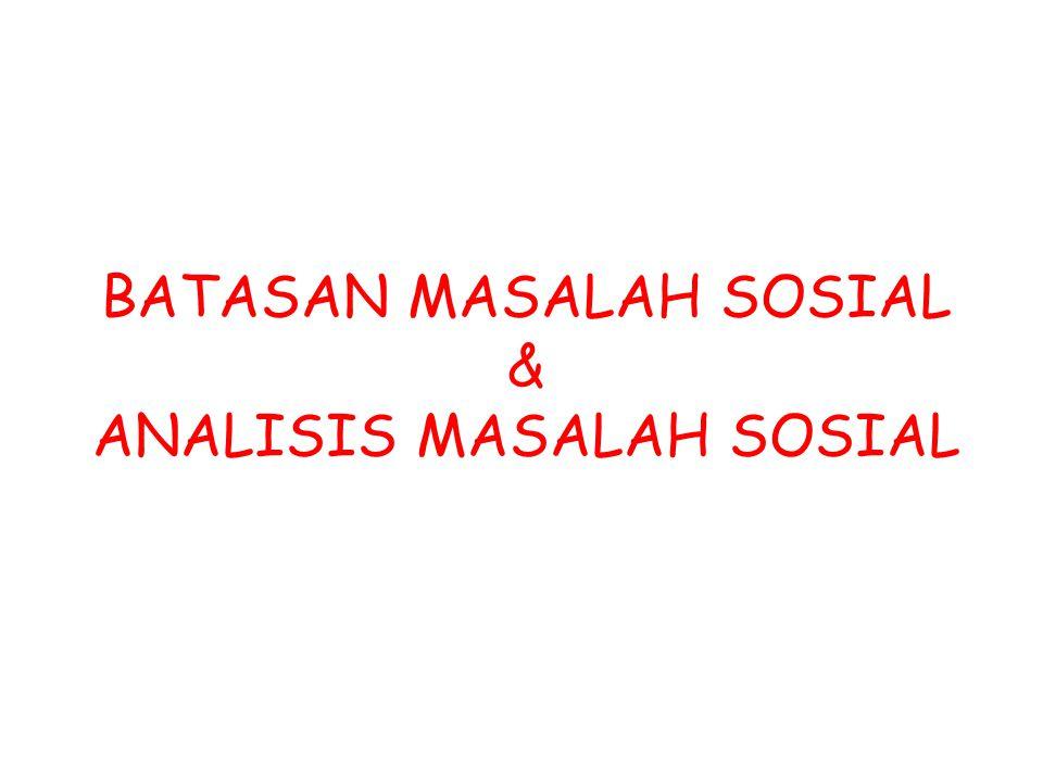 BATASAN MASALAH SOSIAL & ANALISIS MASALAH SOSIAL