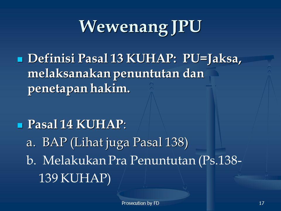 Wewenang JPU Definisi Pasal 13 KUHAP: PU=Jaksa, melaksanakan penuntutan dan penetapan hakim. Pasal 14 KUHAP: