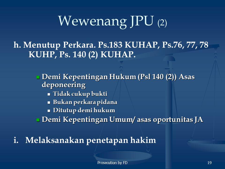 Wewenang JPU (2) h. Menutup Perkara. Ps.183 KUHAP, Ps.76, 77, 78 KUHP, Ps. 140 (2) KUHAP. Demi Kepentingan Hukum (Psl 140 (2)) Asas deponeering.