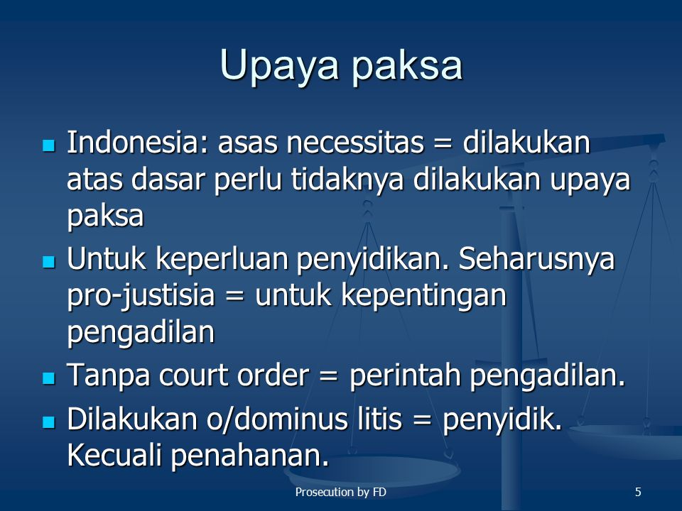 Upaya paksa Indonesia: asas necessitas = dilakukan atas dasar perlu tidaknya dilakukan upaya paksa.