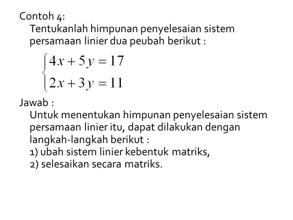 Contoh 4: Tentukanlah himpunan penyelesaian sistem persamaan linier dua peubah berikut : Jawab :