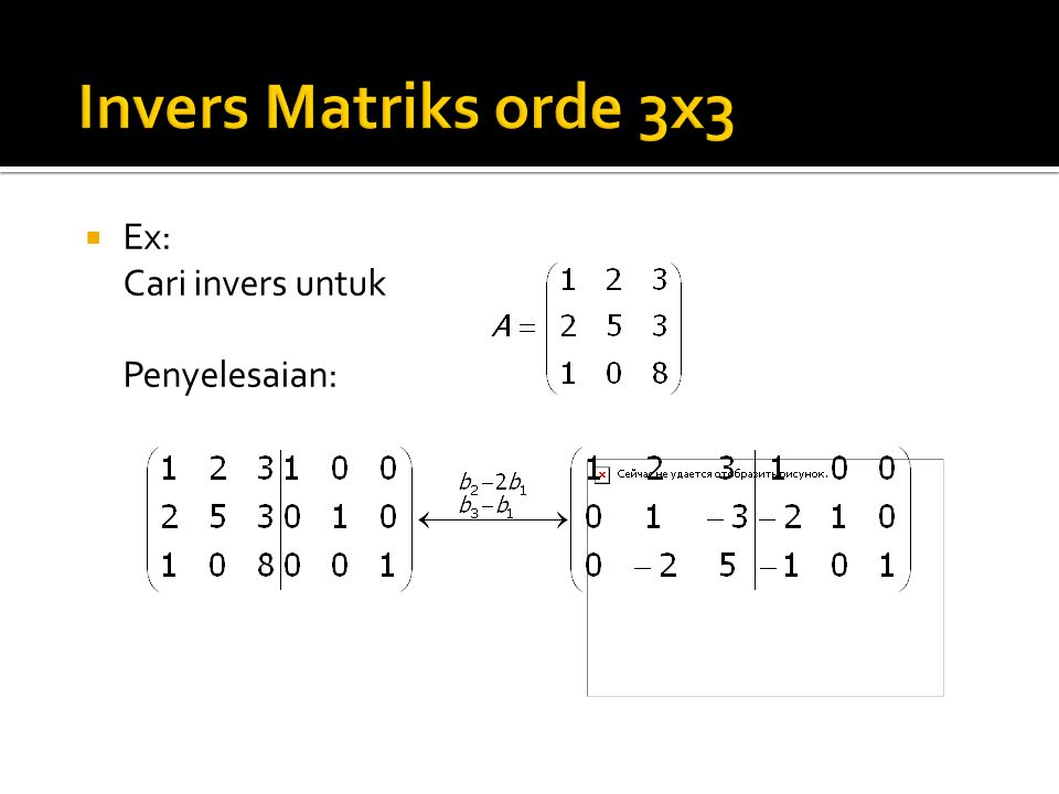 Invers Matriks orde 3x3 Ex: Cari invers untuk Penyelesaian:
