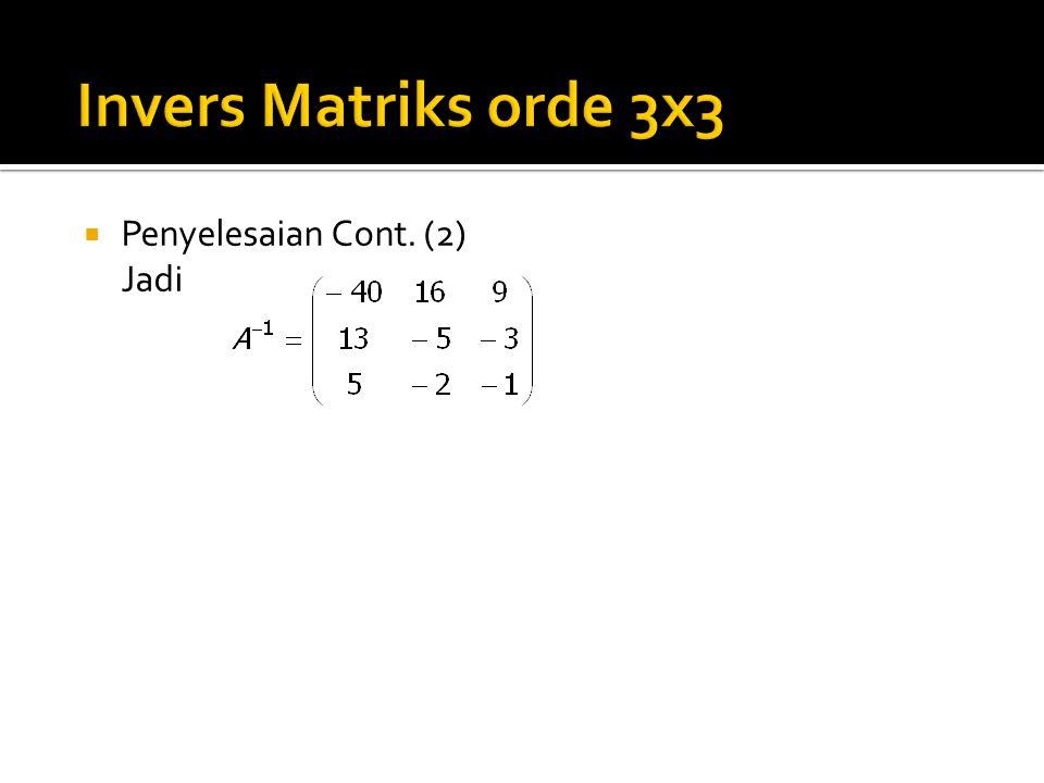 Invers Matriks orde 3x3 Penyelesaian Cont. (2) Jadi