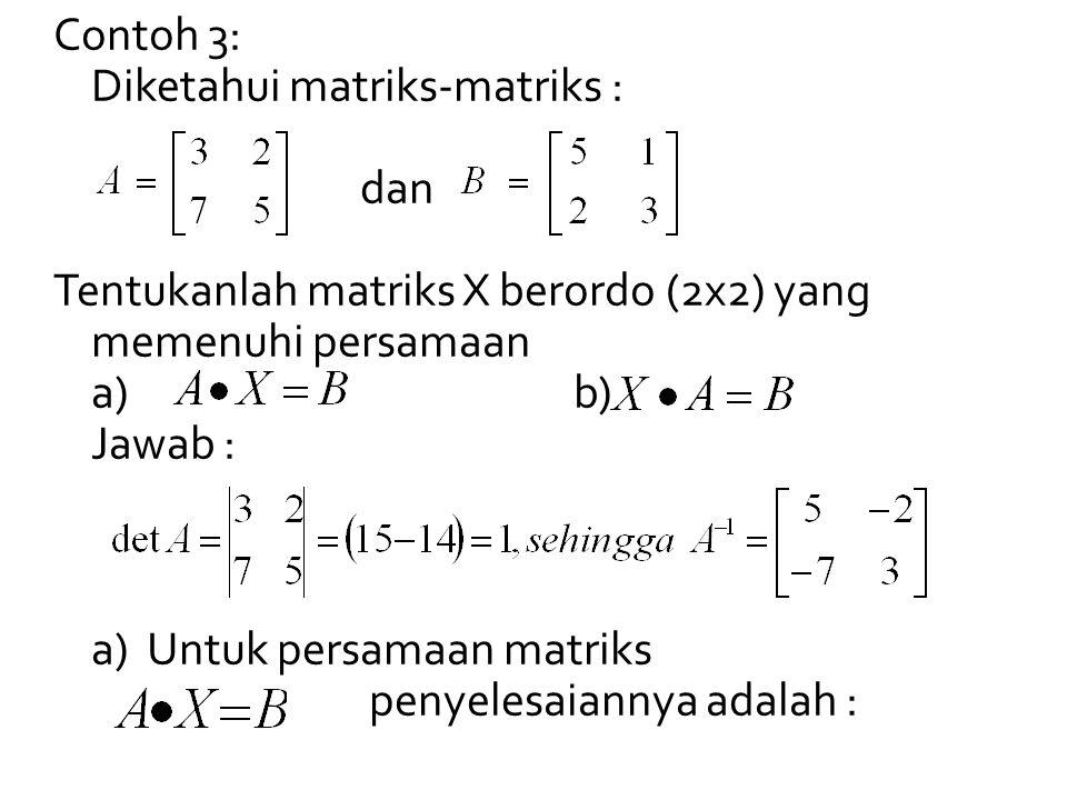 Contoh 3: Diketahui matriks-matriks : dan. Tentukanlah matriks X berordo (2x2) yang memenuhi persamaan.