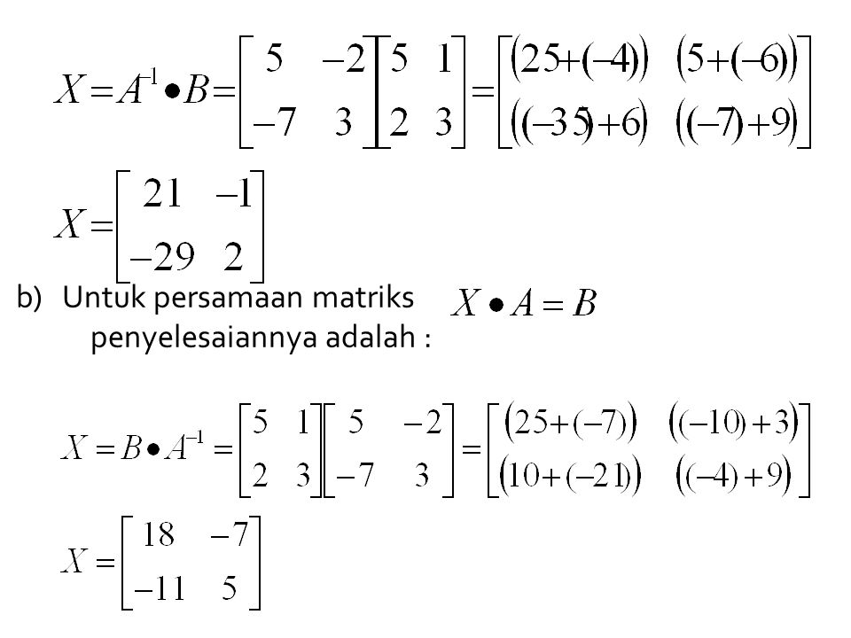 b) Untuk persamaan matriks ,