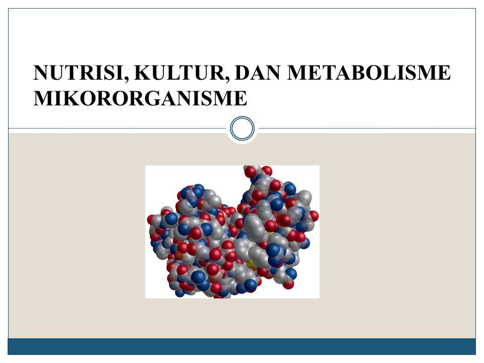 NUTRISI, KULTUR, DAN METABOLISME MIKORORGANISME