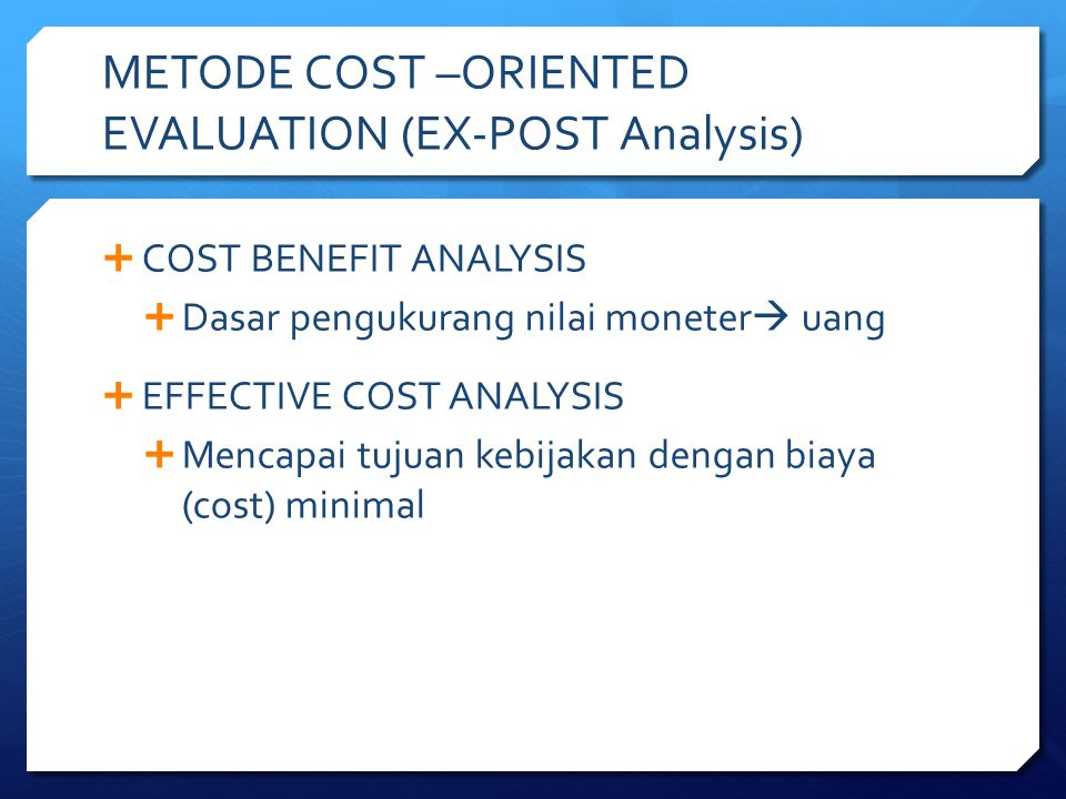 METODE COST –ORIENTED EVALUATION (EX-POST Analysis)