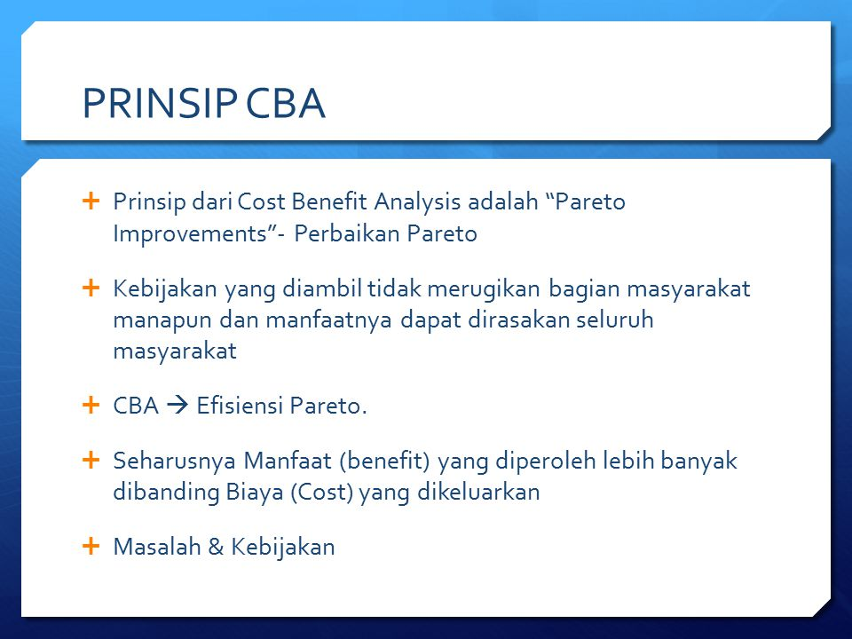 PRINSIP CBA Prinsip dari Cost Benefit Analysis adalah Pareto Improvements - Perbaikan Pareto.