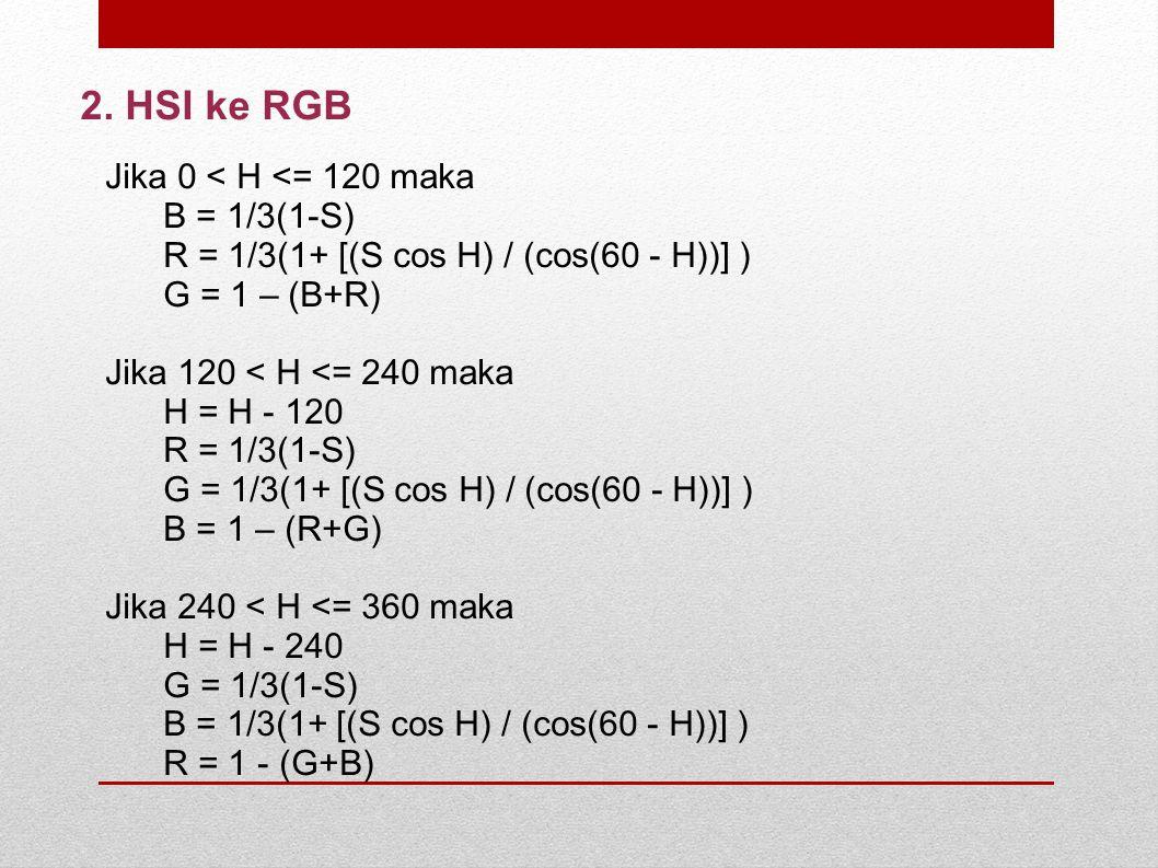2. HSI ke RGB Jika 0 < H <= 120 maka B = 1/3(1-S)