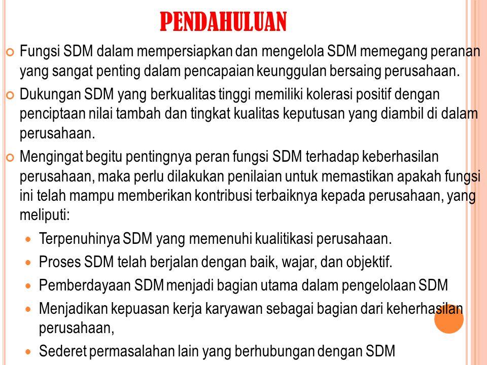 PENDAHULUAN Fungsi SDM dalam mempersiapkan dan mengelola SDM memegang peranan yang sangat penting dalam pencapaian keunggulan bersaing perusahaan.