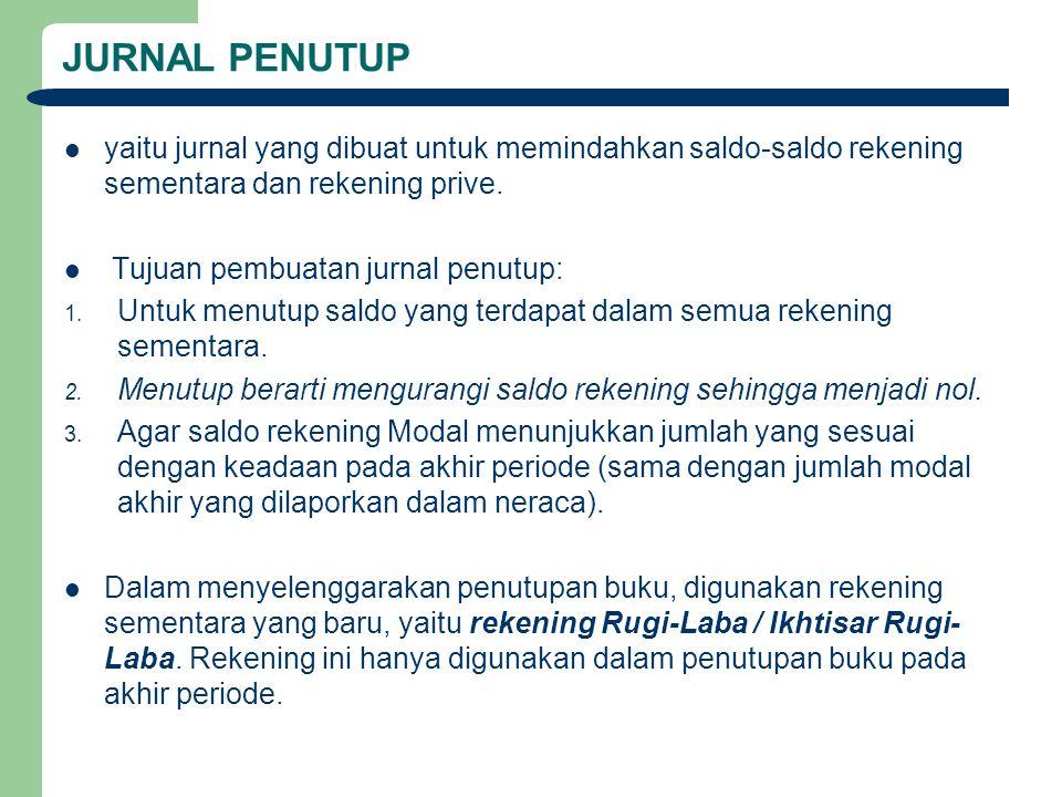 JURNAL PENUTUP yaitu jurnal yang dibuat untuk memindahkan saldo-saldo rekening sementara dan rekening prive.