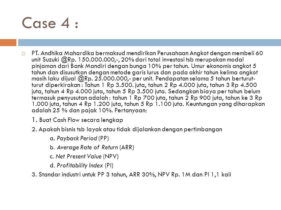 Case 4 : 1. Buat Cash Flow secara lengkap