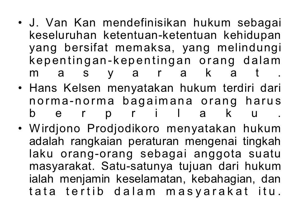 J. Van Kan mendefinisikan hukum sebagai keseluruhan ketentuan-ketentuan kehidupan yang bersifat memaksa, yang melindungi kepentingan-kepentingan orang dalam masyarakat.