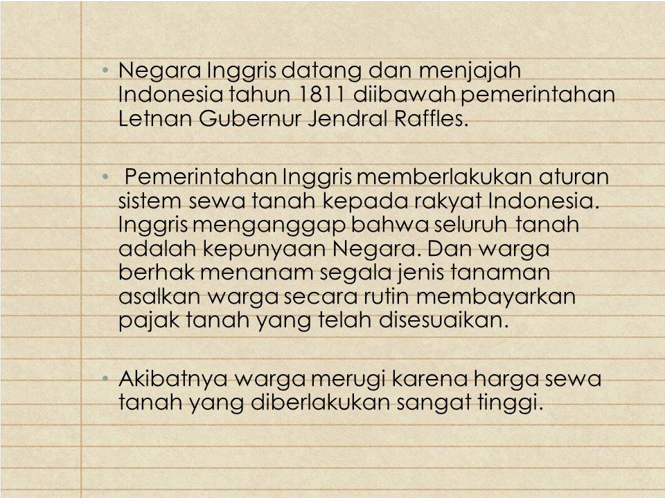 Negara Inggris datang dan menjajah Indonesia tahun 1811 diibawah pemerintahan Letnan Gubernur Jendral Raffles.