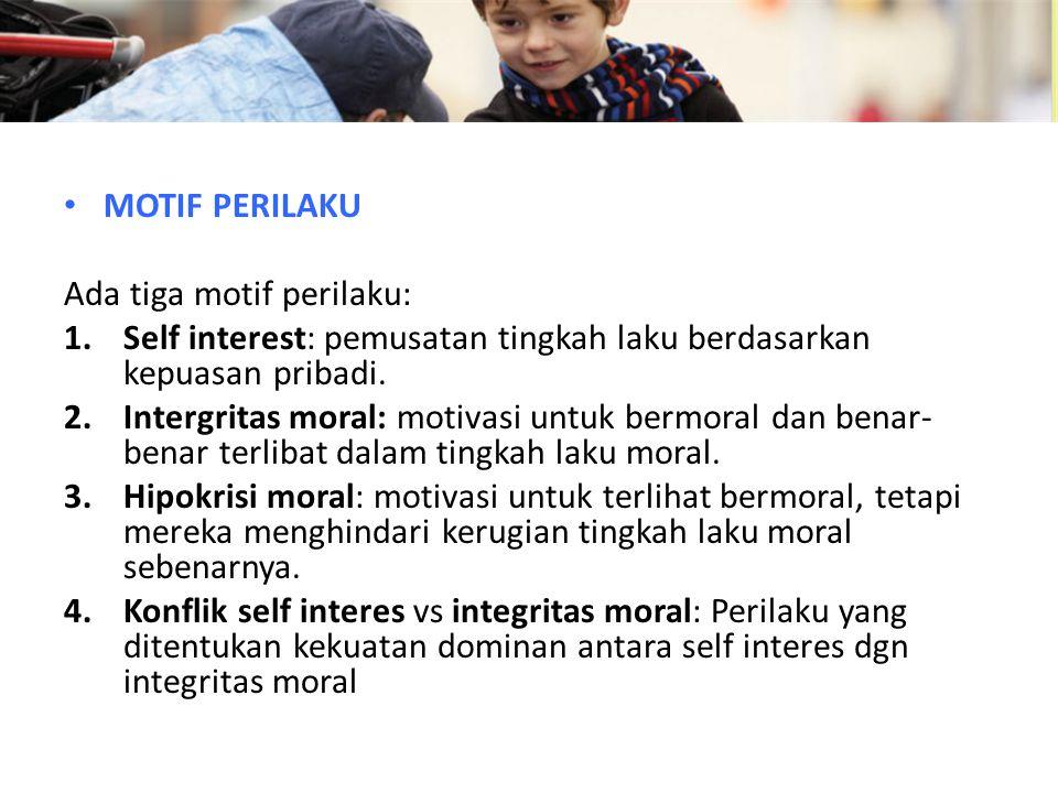MOTIF PERILAKU Ada tiga motif perilaku: Self interest: pemusatan tingkah laku berdasarkan kepuasan pribadi.
