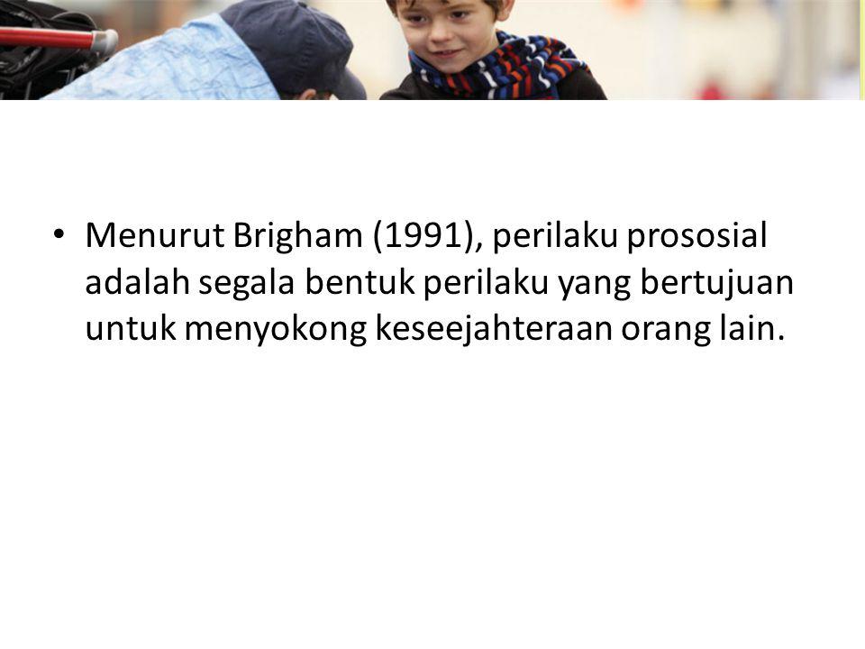 Menurut Brigham (1991), perilaku prososial adalah segala bentuk perilaku yang bertujuan untuk menyokong keseejahteraan orang lain.