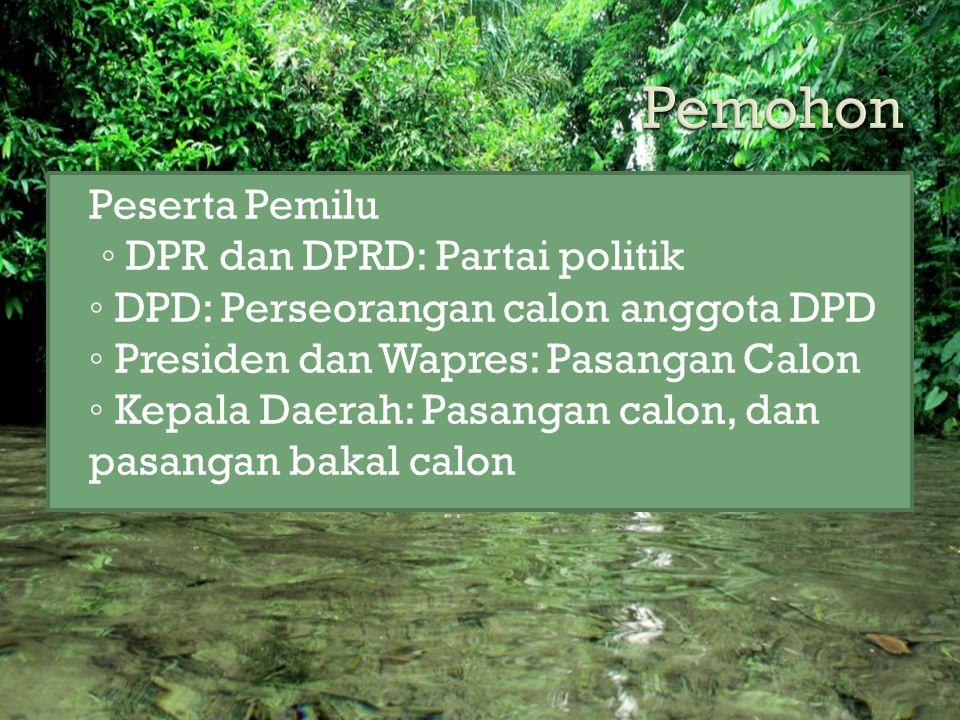 Pemohon Peserta Pemilu ◦ DPR dan DPRD: Partai politik