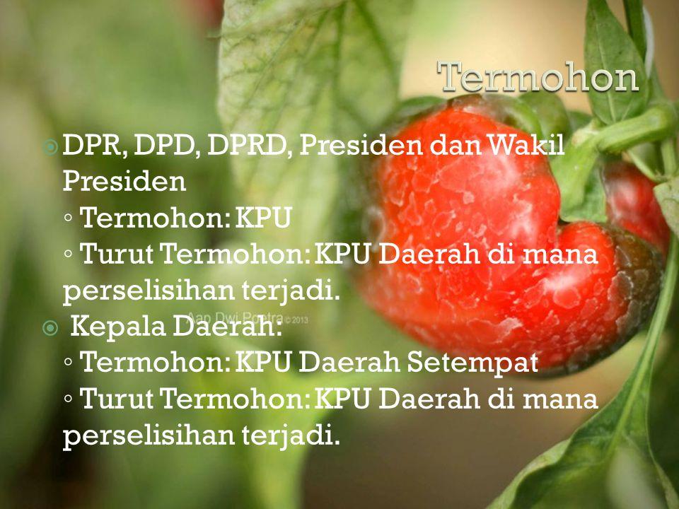 Termohon DPR, DPD, DPRD, Presiden dan Wakil Presiden ◦ Termohon: KPU