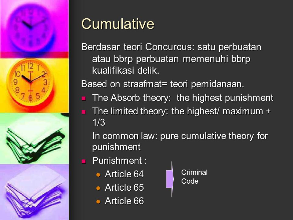 Cumulative Berdasar teori Concurcus: satu perbuatan atau bbrp perbuatan memenuhi bbrp kualifikasi delik.