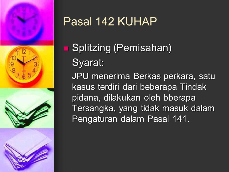 Pasal 142 KUHAP Splitzing (Pemisahan) Syarat: