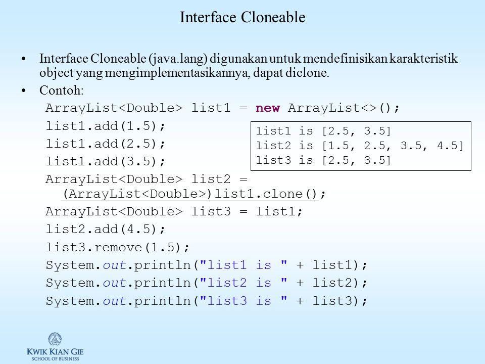 Interface Cloneable Interface Cloneable (java.lang) digunakan untuk mendefinisikan karakteristik object yang mengimplementasikannya, dapat diclone.