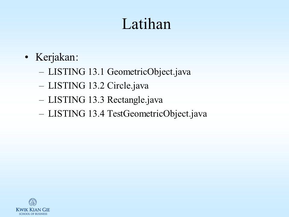 Latihan Kerjakan: LISTING 13.1 GeometricObject.java