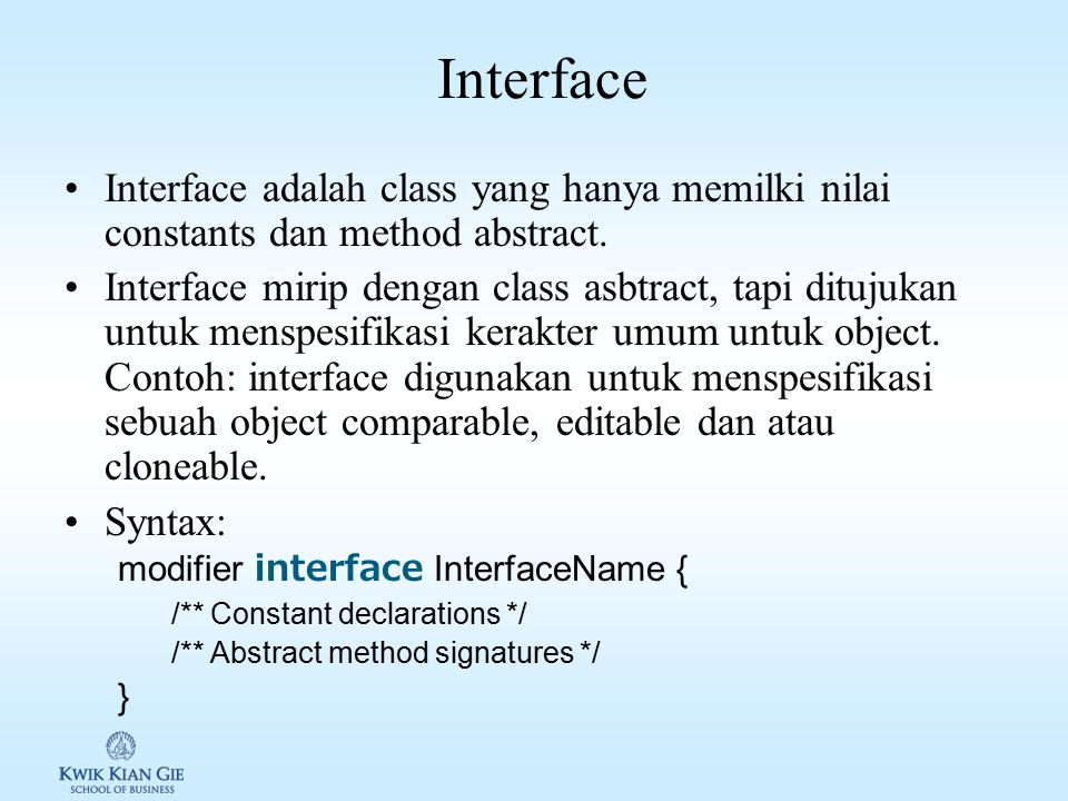 Interface Interface adalah class yang hanya memilki nilai constants dan method abstract.