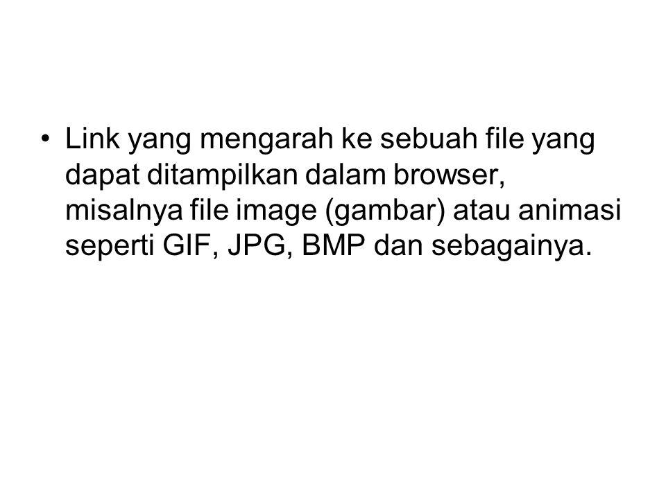 Link yang mengarah ke sebuah file yang dapat ditampilkan dalam browser, misalnya file image (gambar) atau animasi seperti GIF, JPG, BMP dan sebagainya.