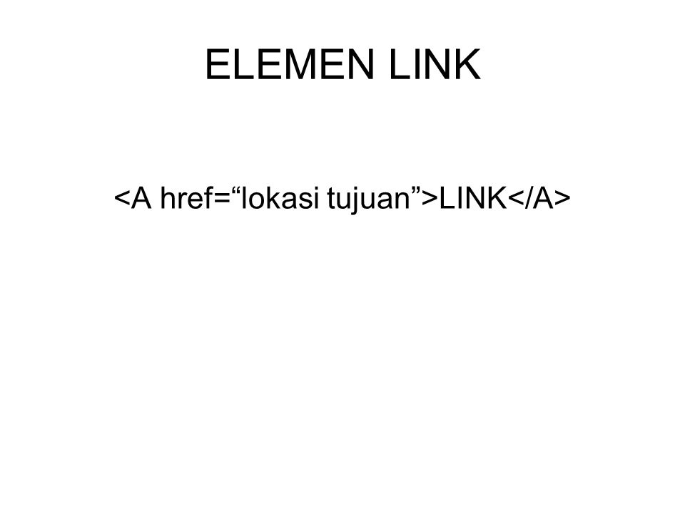 <A href= lokasi tujuan >LINK</A>