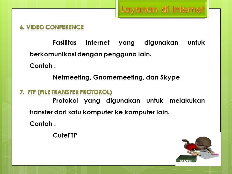 Layanan di Internet 6. VIDEO CONFERENCE. Fasilitas internet yang digunakan untuk berkomunikasi dengan pengguna lain.