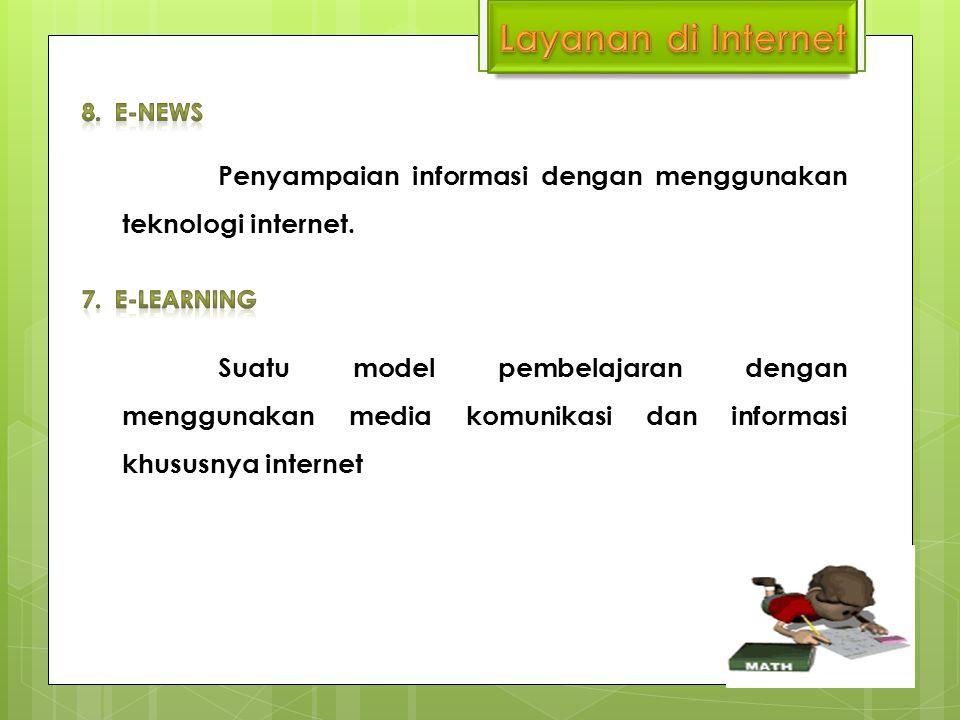 Layanan di Internet 8. e-news. Penyampaian informasi dengan menggunakan teknologi internet.