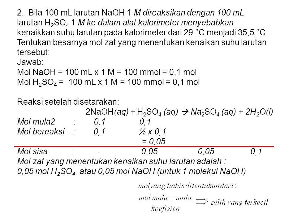 2. Bila 100 mL larutan NaOH 1 M direaksikan dengan 100 mL