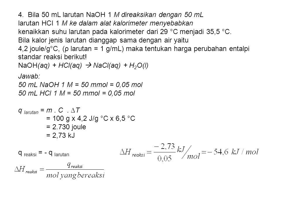 4. Bila 50 mL larutan NaOH 1 M direaksikan dengan 50 mL