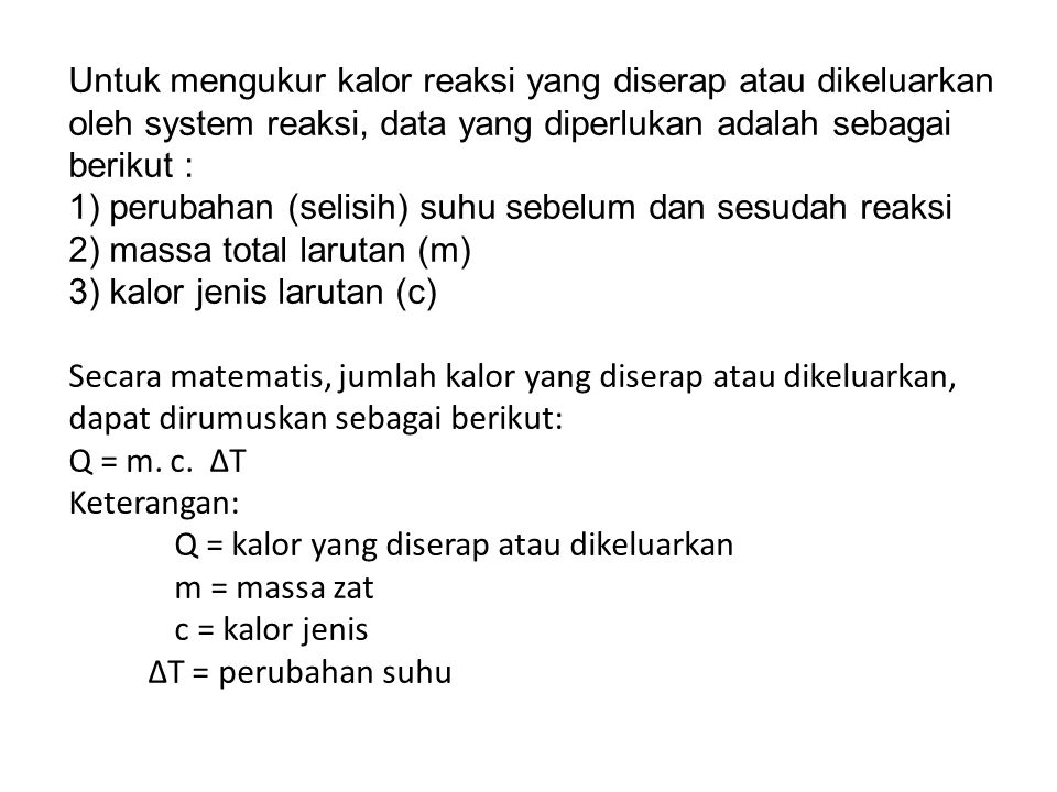 Untuk mengukur kalor reaksi yang diserap atau dikeluarkan oleh system reaksi, data yang diperlukan adalah sebagai berikut :