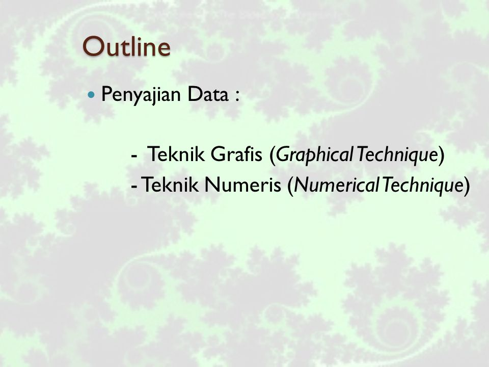 Outline Penyajian Data : - Teknik Grafis (Graphical Technique)