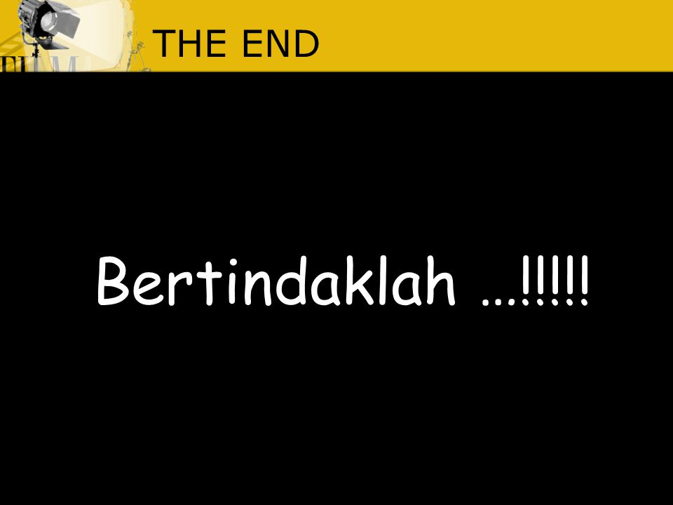 THE END Bertindaklah …!!!!!
